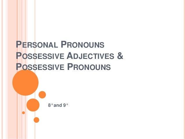 PERSONAL PRONOUNS POSSESSIVE ADJECTIVES & POSSESSIVE PRONOUNS 8° and 9°