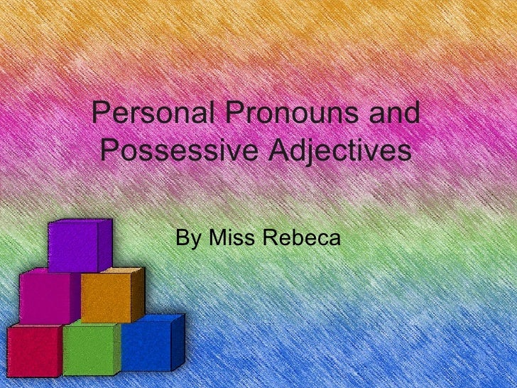Personal Pronouns andPossessive Adjectives     By Miss Rebeca