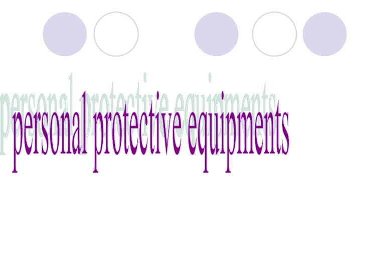 Personal protective equipment (PPE) such as protective clothingand eyewear and disposable gloves are worn as a barrier to ...