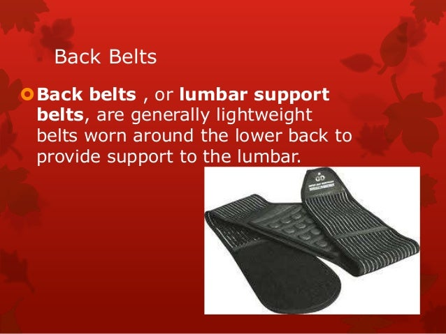 Back Belts Back belts , or lumbar support belts, are generally lightweight belts worn around the lower back to provide su...