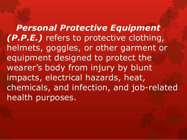 Personal Protective Equipment (P.P.E.) refers to protective clothing, helmets, goggles, or other garment or equipment desi...