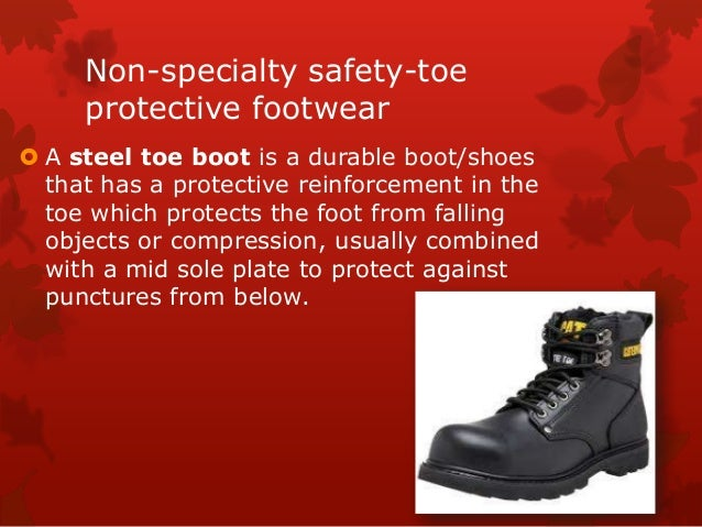 Non-specialty safety-toe protective footwear  A steel toe boot is a durable boot/shoes that has a protective reinforcemen...