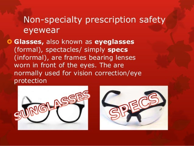 Non-specialty prescription safety eyewear  Glasses, also known as eyeglasses (formal), spectacles/ simply specs (informal...