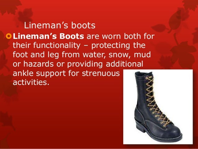 Lineman's boots Lineman's Boots are worn both for their functionality – protecting the foot and leg from water, snow, mud...