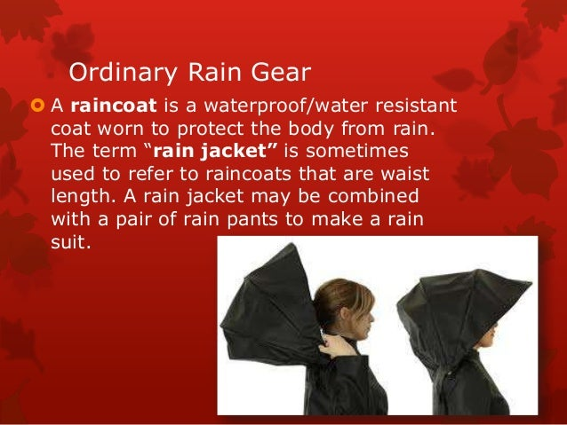 """Ordinary Rain Gear  A raincoat is a waterproof/water resistant coat worn to protect the body from rain. The term """"rain ja..."""
