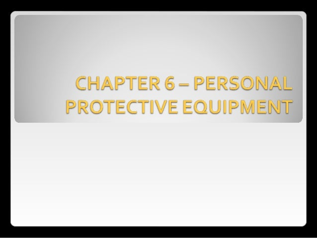  Personal protective equipment -   for eyes,  face, head, and extremities, protective  clothing, respiratory devices, and...