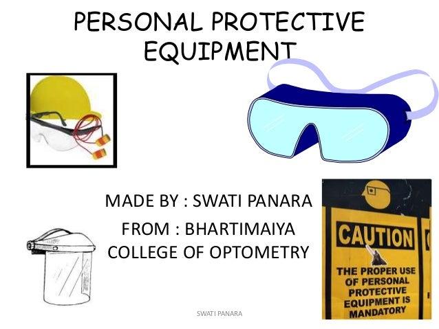 PERSONAL PROTECTIVE EQUIPMENT MADE BY : SWATI PANARA FROM : BHARTIMAIYA COLLEGE OF OPTOMETRY 1SWATI PANARA
