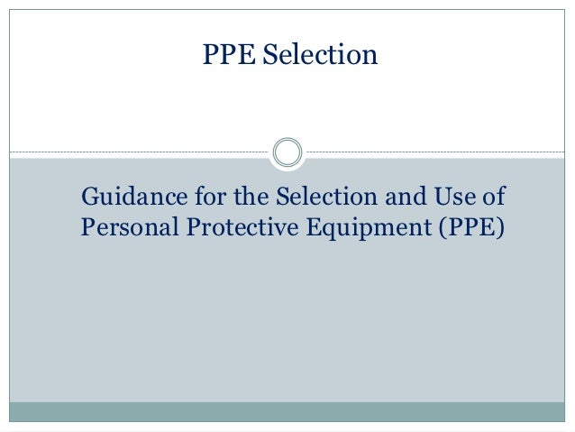 PPE SelectionGuidance for the Selection and Use ofPersonal Protective Equipment (PPE)