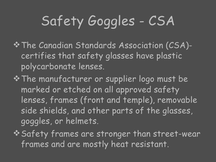 Safety Goggles - CSA <ul><li>The Canadian Standards Association (CSA)-certifies that safety glasses have plastic polycarbo...