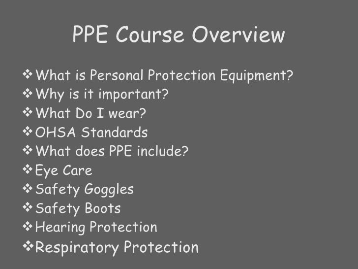 PPE Course Overview <ul><li>What is Personal Protection Equipment? </li></ul><ul><li>Why is it important? </li></ul><ul><l...
