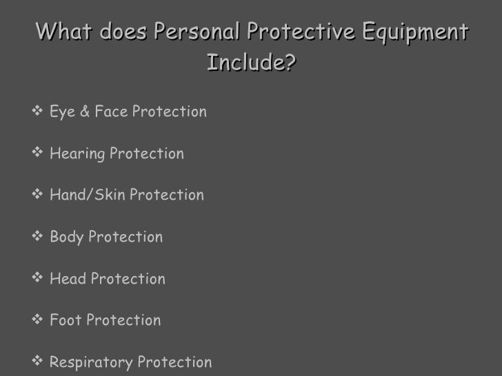 What does Personal Protective Equipment Include? <ul><li>Eye & Face Protection  </li></ul><ul><li>Hearing Protection  </li...