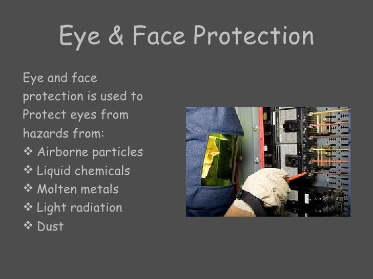 Eye & Face Protection <ul><li>Eye and face </li></ul><ul><li>protection is used to </li></ul><ul><li>Protect eyes from </l...