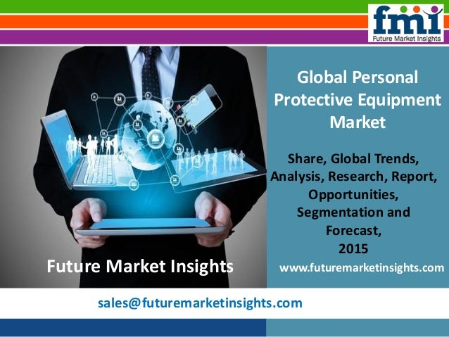 sales@futuremarketinsights.com Global Personal Protective Equipment Market Share, Global Trends, Analysis, Research, Repor...