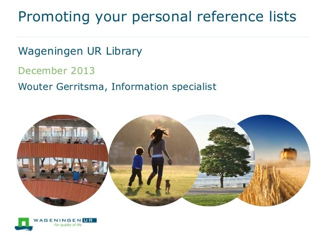 Promoting your personal reference lists Wageningen UR Library December 2013  Wouter Gerritsma, Information specialist