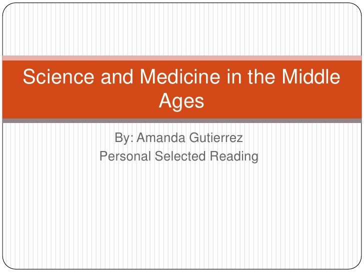 By: Amanda Gutierrez<br />Personal Selected Reading<br />Science and Medicine in the Middle Ages<br />