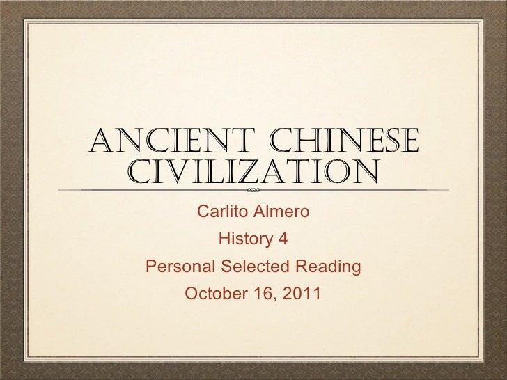 Ancient Chinese Civilization <ul><li>Carlito Almero </li></ul><ul><li>History 4 </li></ul><ul><li>Personal Selected Readin...