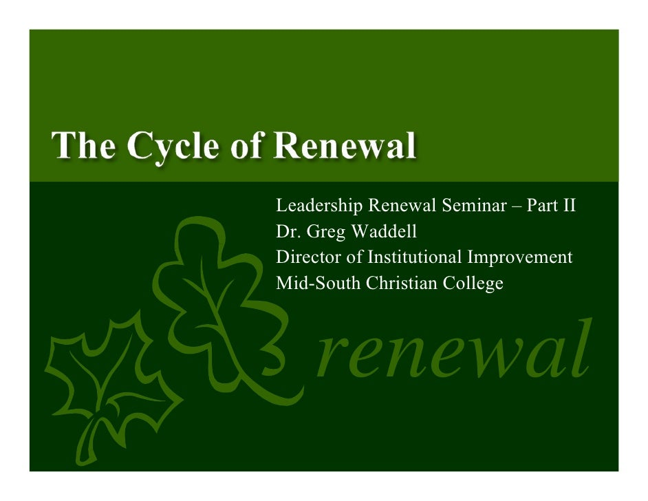 Leadership Renewal Seminar – Part II Dr. Greg Waddell Director of Institutional Improvement Mid-South Christian College   ...