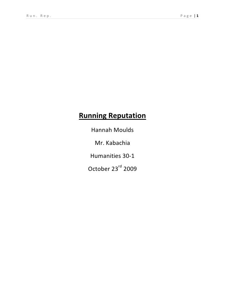 Running Reputation<br />Hannah Moulds<br />Mr. Kabachia<br />Humanities 30-1<br />October 23rd 2009<br />June 2004<br />Th...