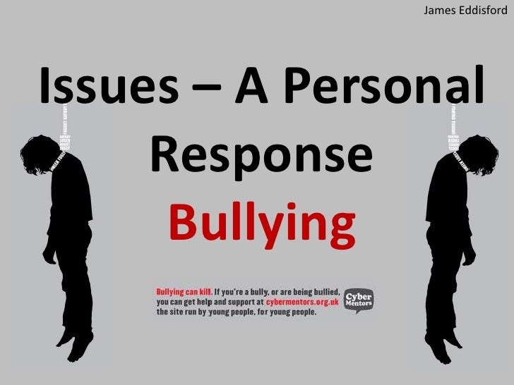 James Eddisford<br />Issues – A Personal ResponseBullying<br />