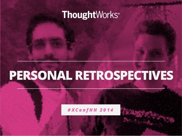 PERSONAL RETROSPECTIVES  #XConfHH 2014