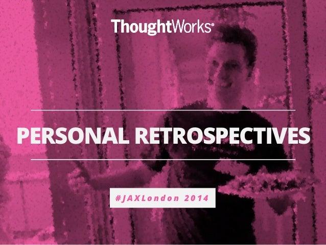 PERSONAL RETROSPECTIVES  # J A X L o n d o n 2 0 1 4