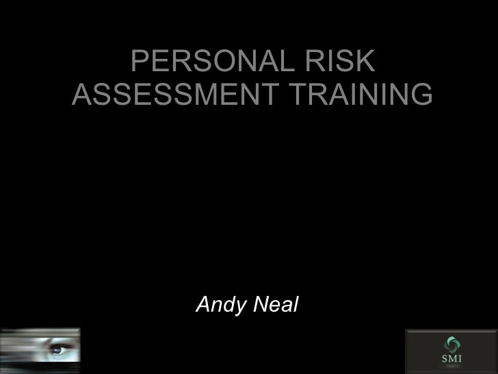 PERSONAL RISK ASSESSMENT TRAINING Andy Neal