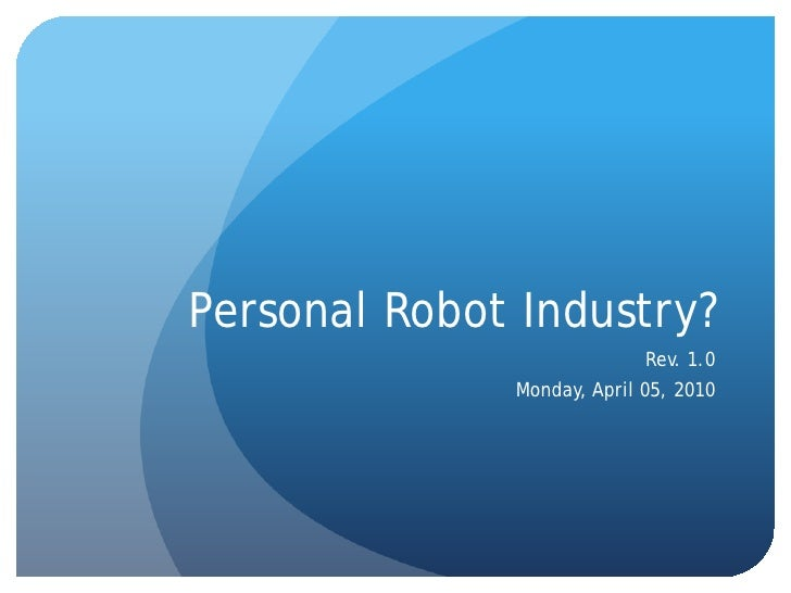 Personal Robot Industry?                             Rev. 1.0               Monday, April 05, 2010