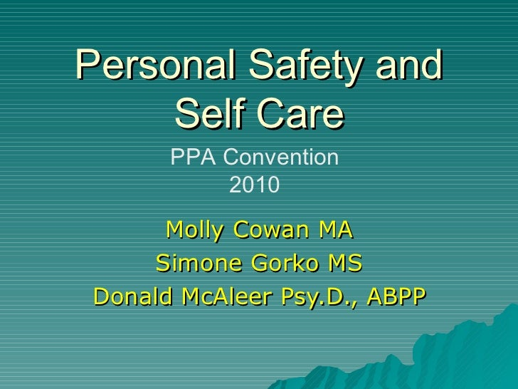 Personal Safety and Self Care Molly Cowan MA Simone Gorko MS Donald McAleer Psy.D., ABPP PPA Convention 2010