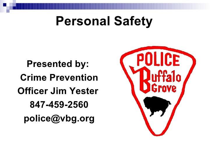 Personal Safety   <ul><li>Presented by:  </li></ul><ul><li>Crime Prevention </li></ul><ul><li>Officer Jim Yester  </li></u...