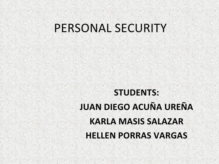 PERSONAL SECURITY  STUDENTS: JUAN DIEGO ACUÑA UREÑA KARLA MASIS SALAZAR HELLEN PORRAS VARGAS