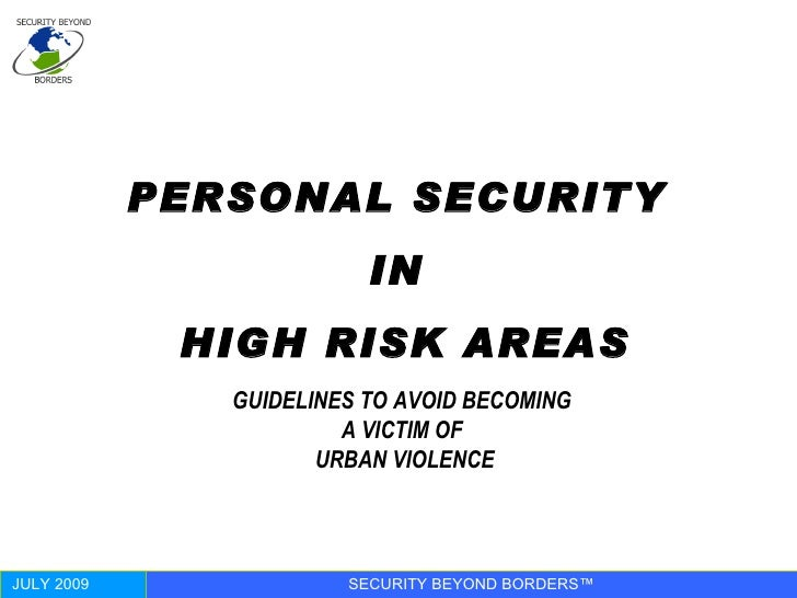 PERSONAL SECURITY  IN  HIGH RISK AREAS GUIDELINES TO AVOID BECOMING  A VICTIM OF  URBAN VIOLENCE