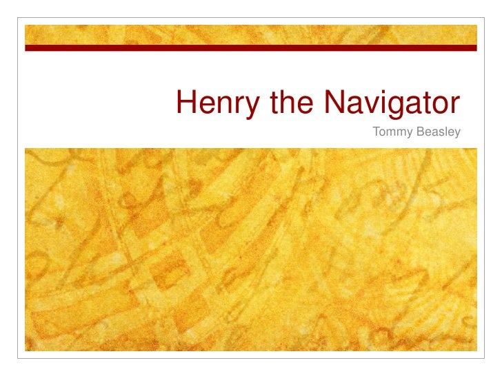 Henry the Navigator<br />Tommy Beasley<br />