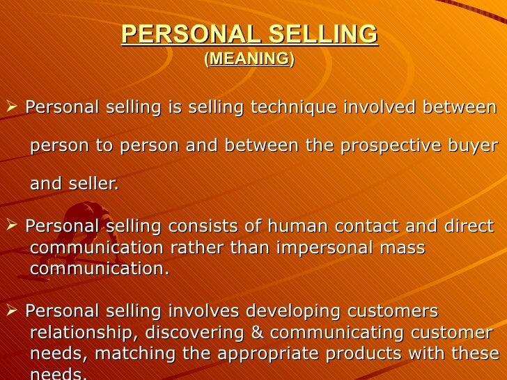PERSONAL SELLING ( MEANING ) <ul><li>Personal selling is selling technique involved between  </li></ul><ul><li>person to p...