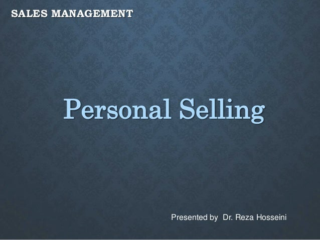 SALES MANAGEMENT Personal Selling Presented by Dr. Reza Hosseini
