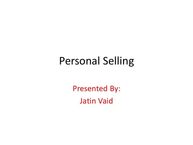 Personal Selling Presented By: Jatin Vaid