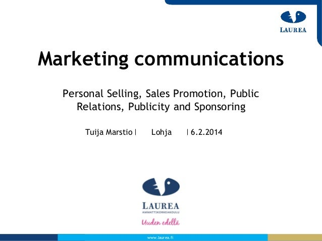 Marketing communications Personal Selling, Sales Promotion, Public Relations, Publicity and Sponsoring Tuija Marstio  Lohj...