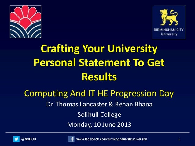 @MyBCU www.facebook.com/birminghamcityuniversity 1Crafting Your UniversityPersonal Statement To GetResultsComputing And IT...