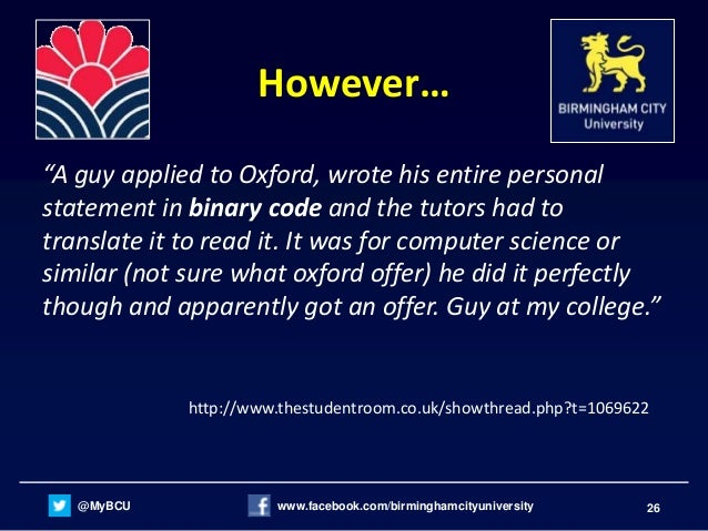 computer science personal statement oxford All students applying to computer science, maths & computer science and computer science & philosophy undergraduate degrees at oxford must sit the maths admissions test (mat) the test is sometimes called the maths aptitude test, the mat, or the admissions test for computer science.