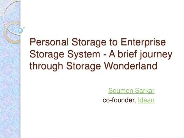 Personal Storage to EnterpriseStorage System - A brief journeythrough Storage Wonderland                  Soumen Sarkar   ...