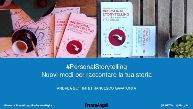 #PersonalStorytelling Nuovi modi per raccontare la tua storia ANDREA BETTINI & FRANCESCO GAVATORTA #PersonalStorytelling |...