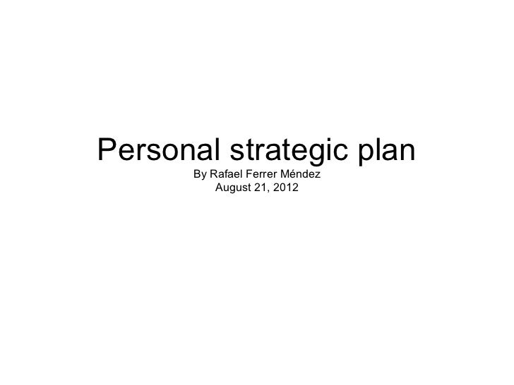personal strategic plan Conclusion my personal strategic plan and strategy formulation process was from gb 570 at kaplan university.