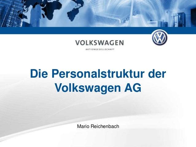 Die Personalstruktur der    Volkswagen AG        Mario Reichenbach