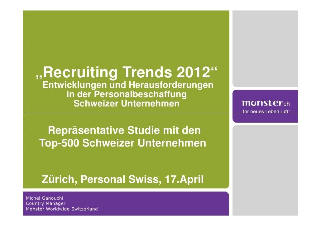 """""""Recruiting Trends 2012""""      Entwicklungen und Herausforderungen           in der Personalbeschaffung             Schweiz..."""