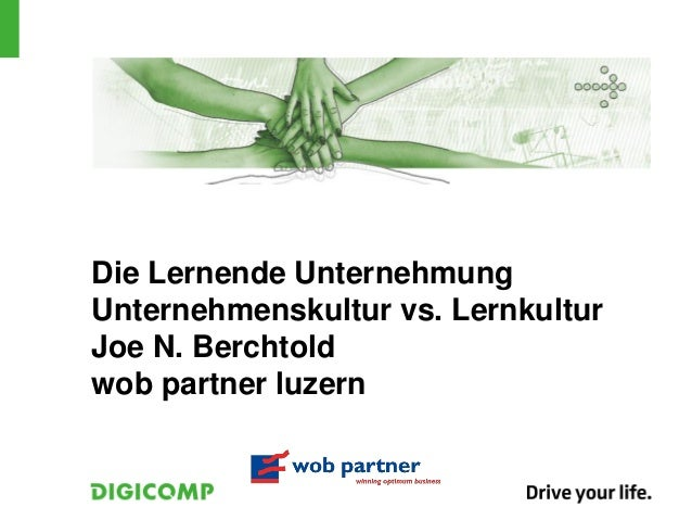 Die Lernende UnternehmungUnternehmenskultur vs. LernkulturJoe N. Berchtoldwob partner luzern