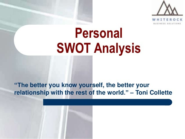 "Personal SWOT Analysis ""The better you know yourself, the better your relationship with the rest of the world."" – Toni Col..."