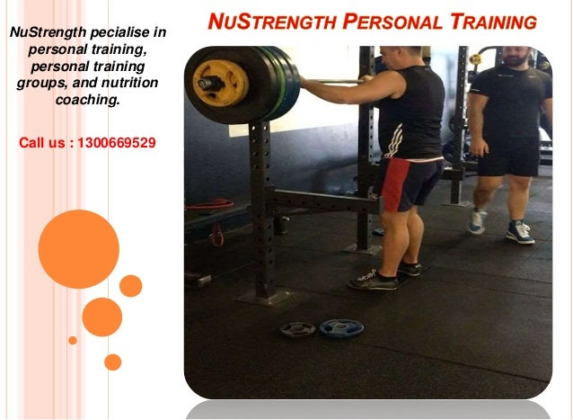 NuStrength pecialise in personal training, personal training groups, and nutrition coaching. Call us : 1300669529