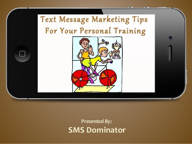 Text Message Marketing TipsFor Your Personal TrainingBusinessPresented By:SMS Dominator