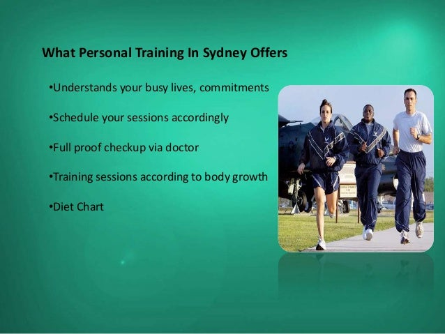 What Personal Training In Sydney Offers •Understands your busy lives, commitments •Schedule your sessions accordingly •Ful...