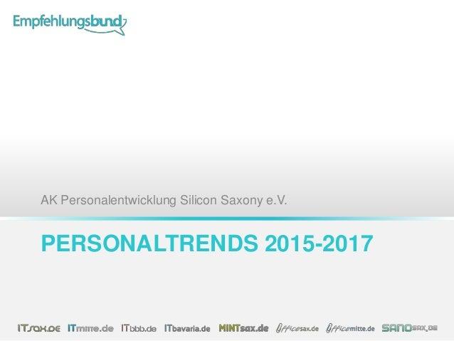 AK Personalentwicklung Silicon Saxony e.V.  PERSONALTRENDS 2015-2017