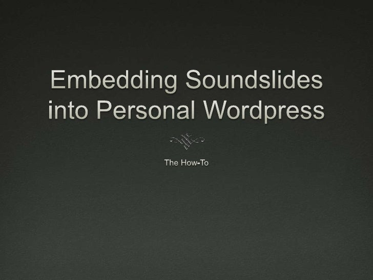 Embedding Soundslides into Personal Wordpress<br />The How-To<br />